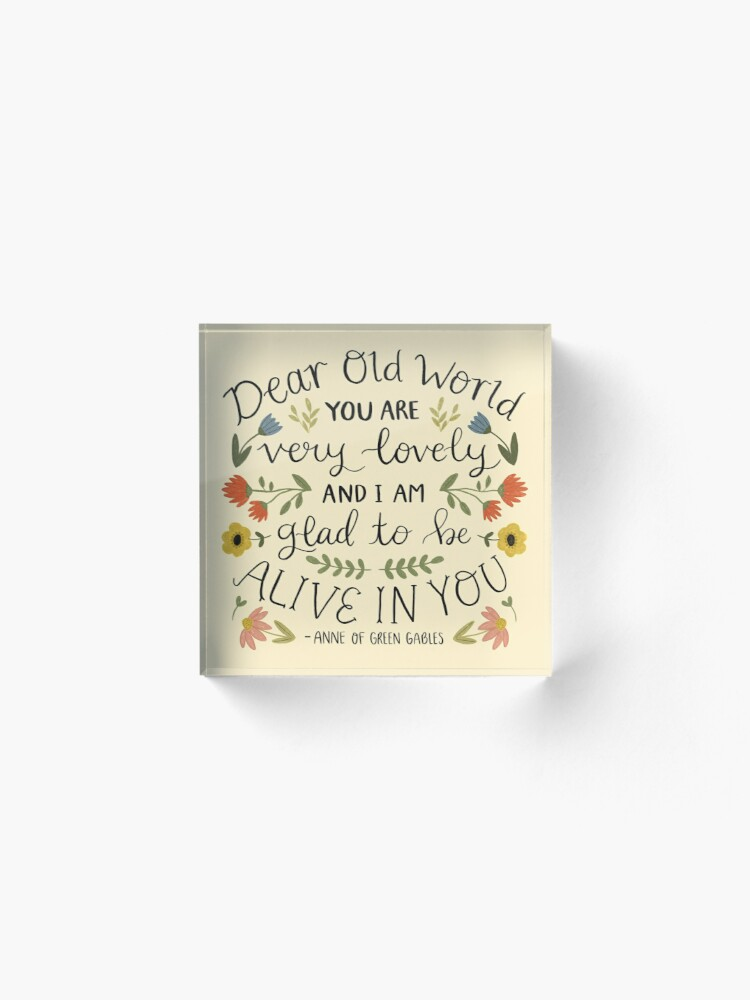 """Alternate view of Anne of Green Gables """"Dear Old World"""" Quote Acrylic Block"""
