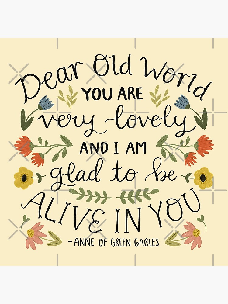 """Anne of Green Gables """"Dear Old World"""" Quote by ohjessmarie"""