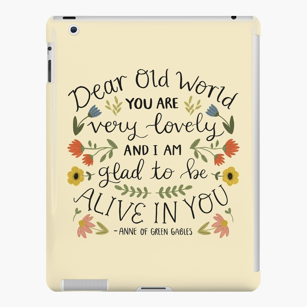 """Anne of Green Gables """"Dear Old World"""" Quote iPad Case & Skin"""
