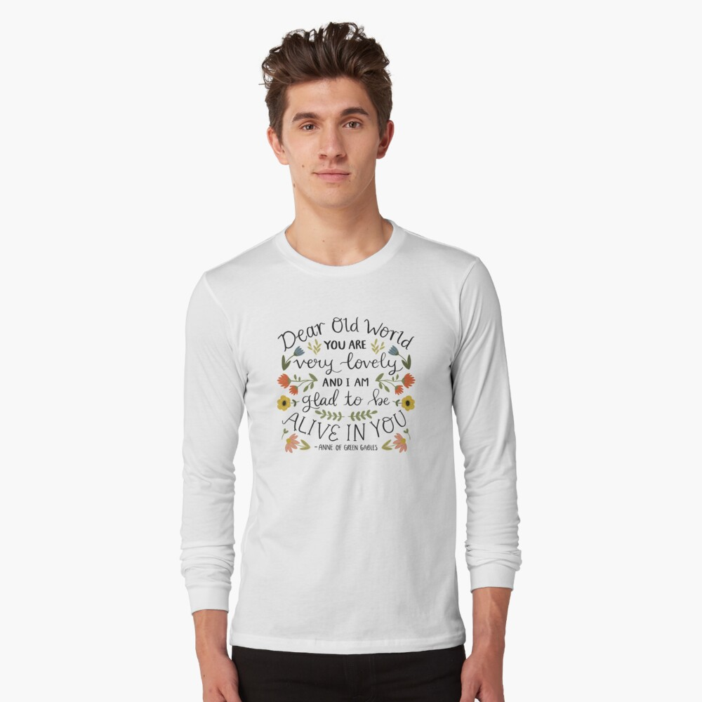 """Anne of Green Gables """"Dear Old World"""" Quote Long Sleeve T-Shirt"""