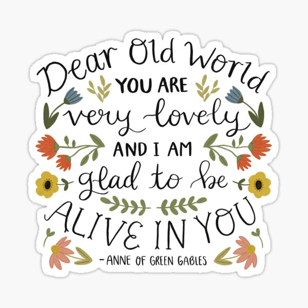 "Anne of Green Gables ""Dear Old World"" Quote Sticker"