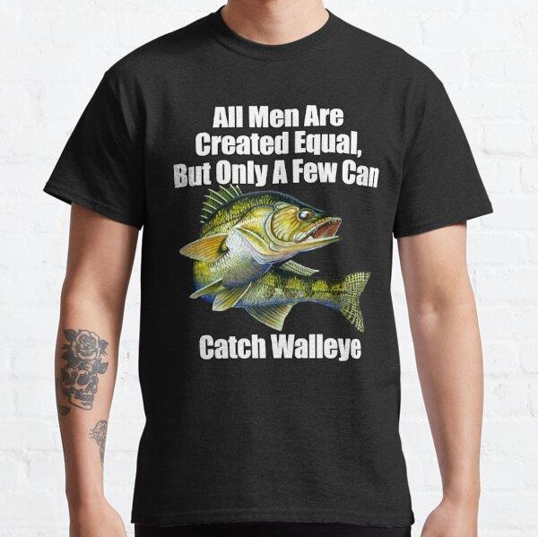 A Few Men Can Catch Walleye Fisherman Fishing Fanatic Classic T-Shirt