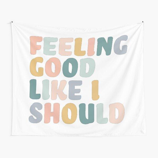 Feeling Good Like I Should  Tapestry