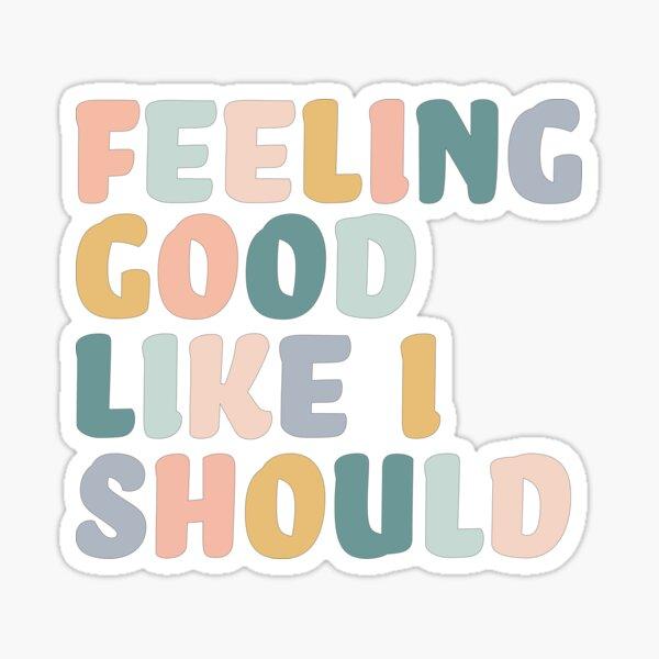 Feeling Good Like I Should  Sticker