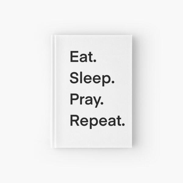 Eat. Sleep. Pray. Repeat.  (black) Hardcover Journal