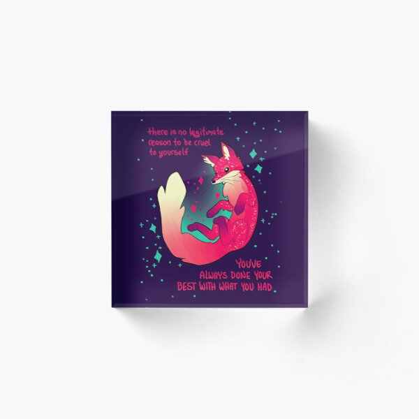 """There is no legitimate reason to be cruel to yourself"" Space Fox Acrylic Block"