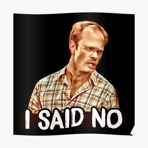I SAID NO - Henry, Wet Hot American Summer  Poster