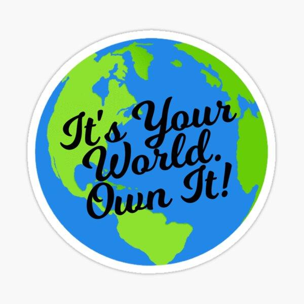 It's Your World. Own It! Sticker