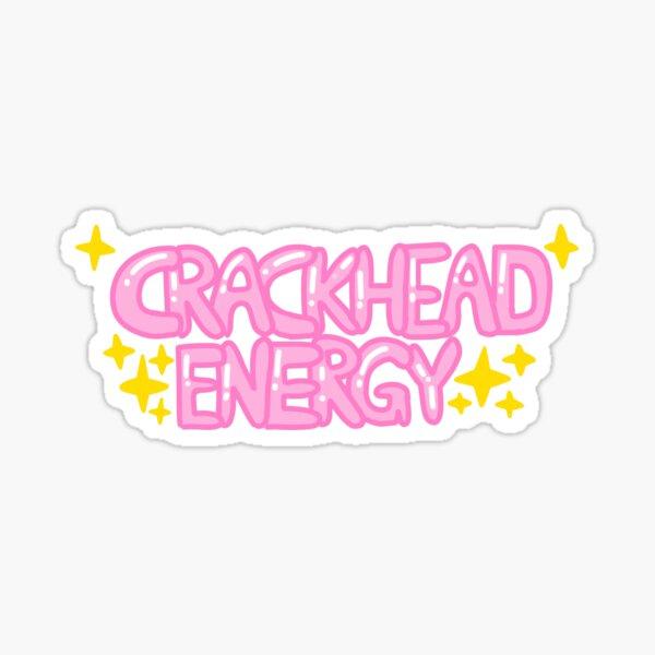 Crackhead energy with sparkles Sticker