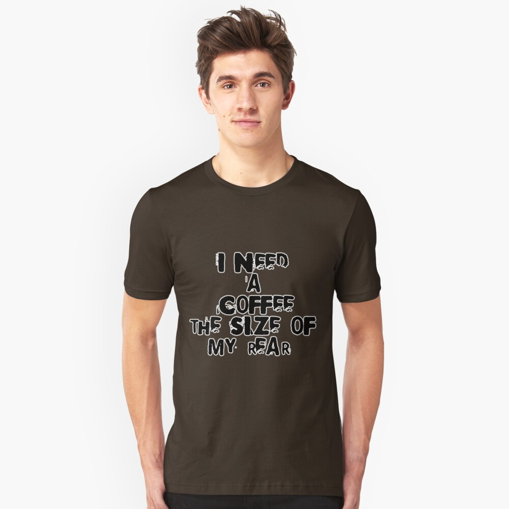 I need a coffee the size of my rear Slim Fit T-Shirt