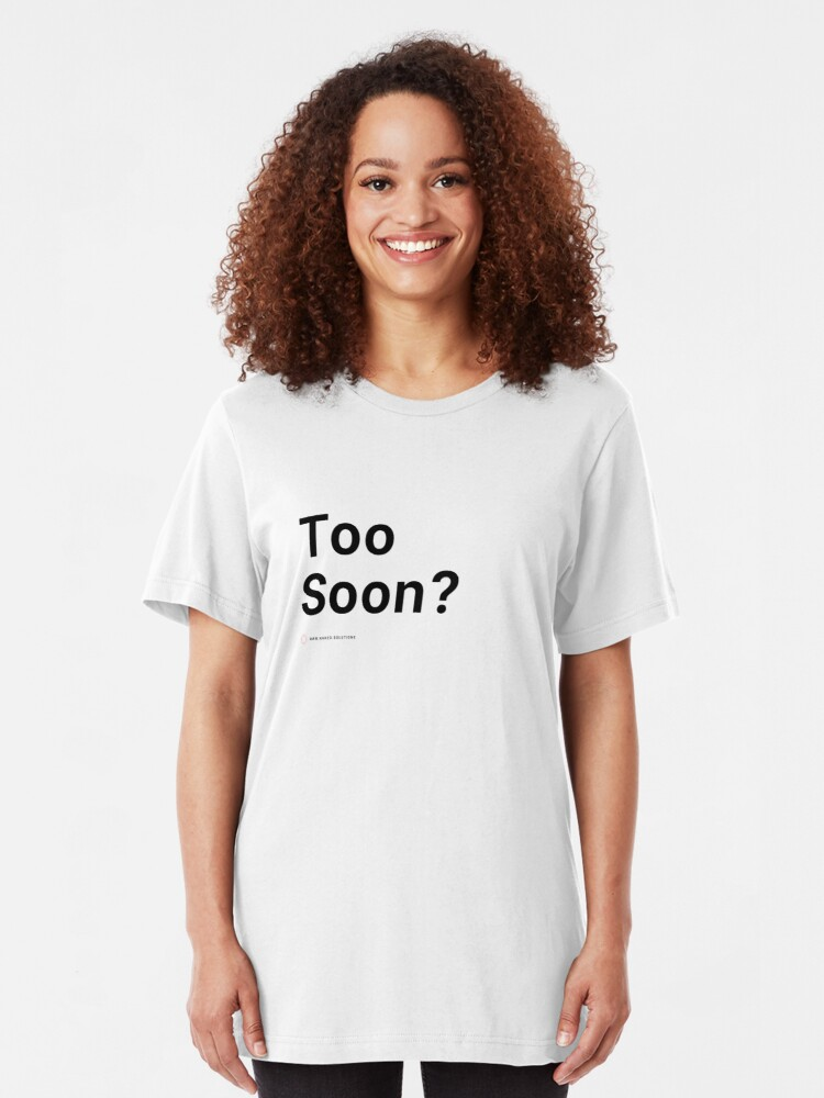 Alternate view of Too Soon? Slim Fit T-Shirt