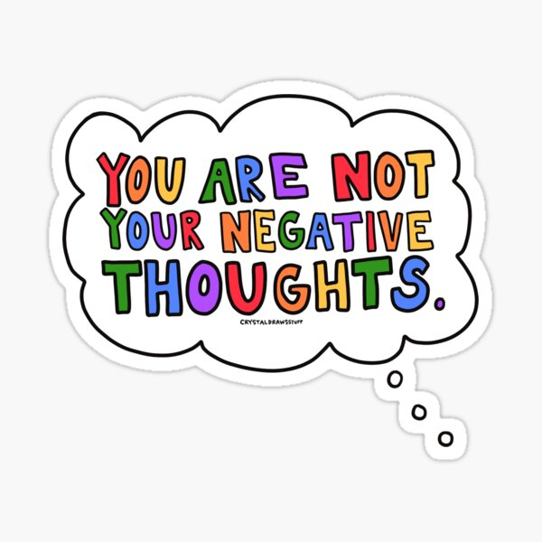 You Are Not Your Negative Thoughts Sticker