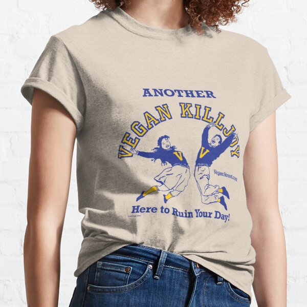 Another Vegan Killjoy Here to Ruin Your Day! Classic T-Shirt