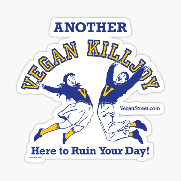 Another Vegan Killjoy Here to Ruin Your Day! Sticker