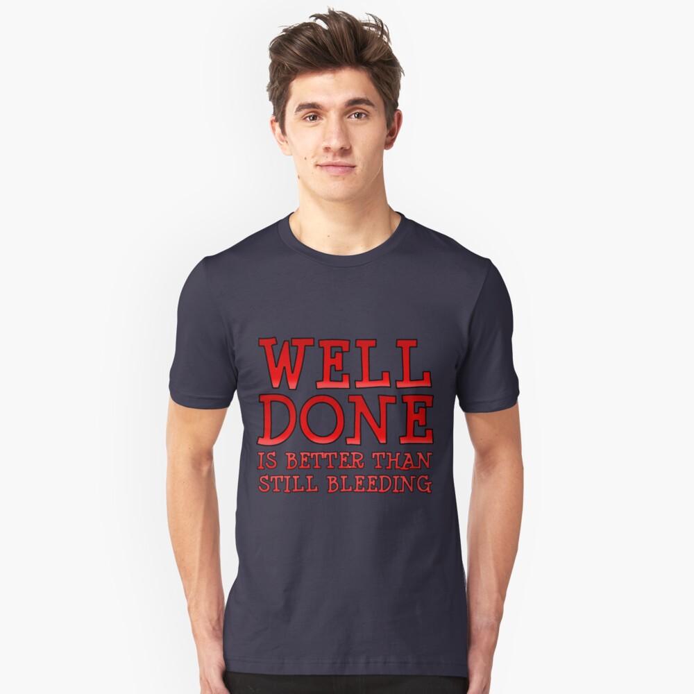 Well-Done is Better than Still-Bleeding Unisex T-Shirt Front