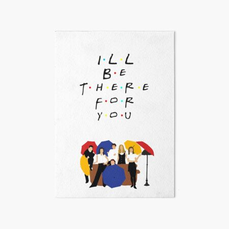 I'll be there for you - tv show Art Board Print