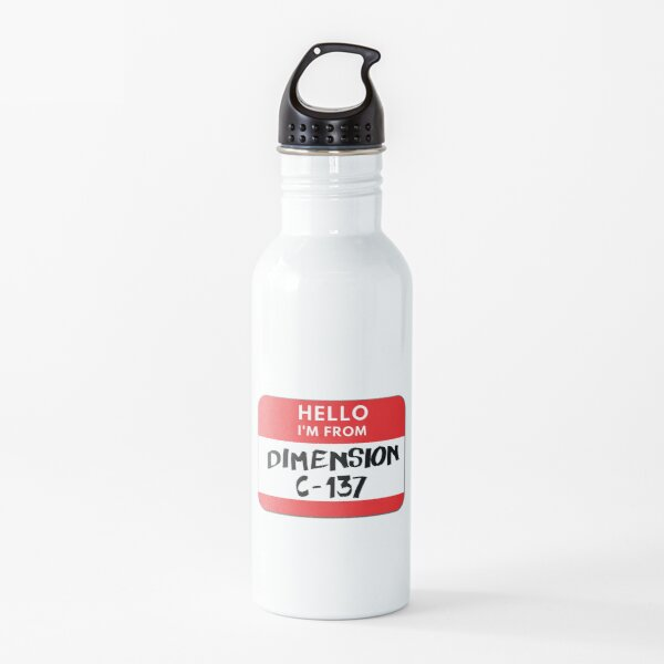 Hello I'm from Dimension C-137 Water Bottle