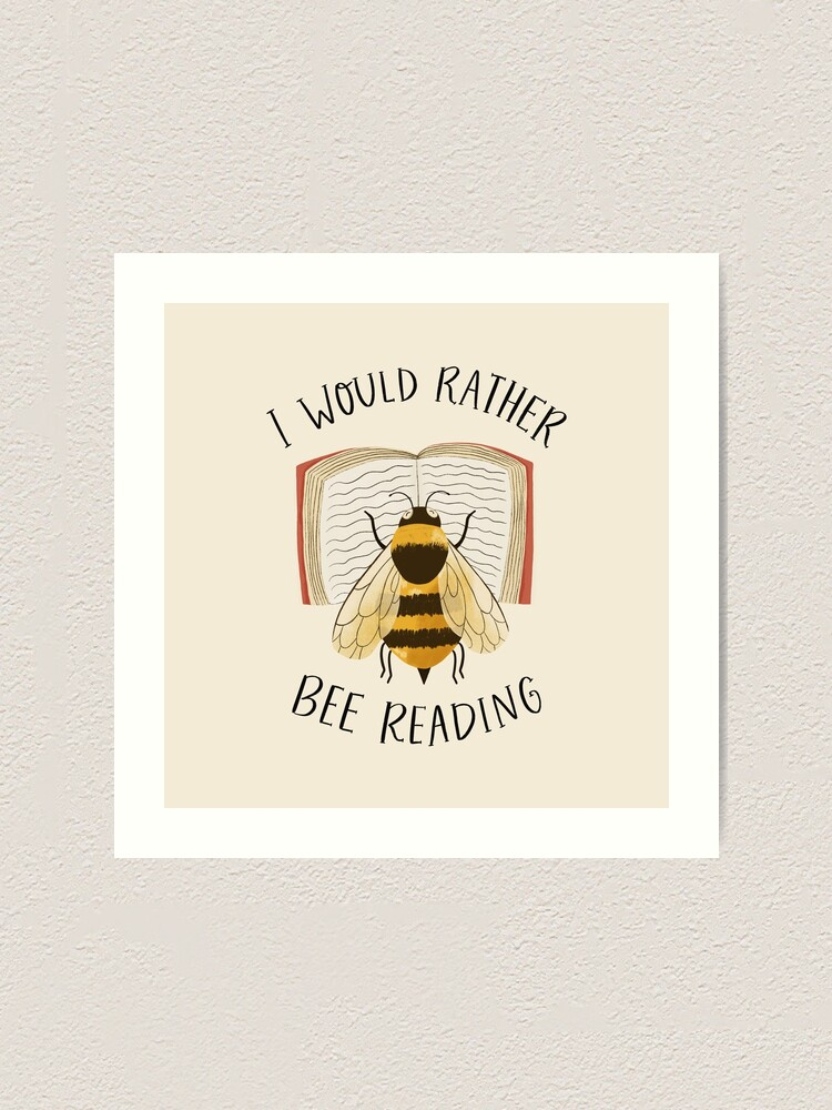 Alternate view of I Would Rather Bee Reading Art Print
