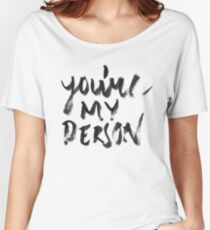You're my person  Women's Relaxed Fit T-Shirt
