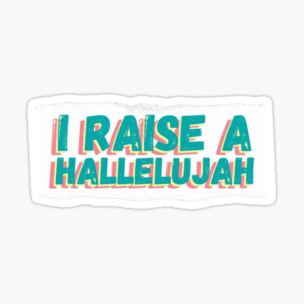 I Raise a Hallelujah  Sticker