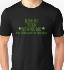 "Funny St Patrick's Day ""Kiss Me Then Spank Me - I'm Irish & I'm Naughty"" Unisex T-Shirt"