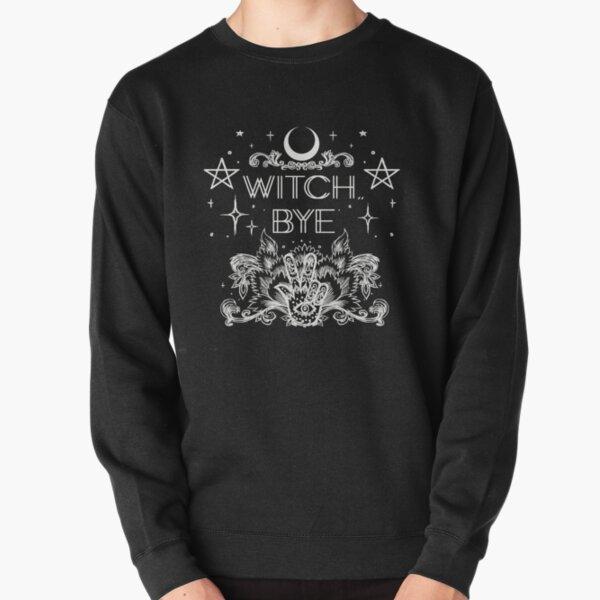 Witch, Bye. Pullover Sweatshirt