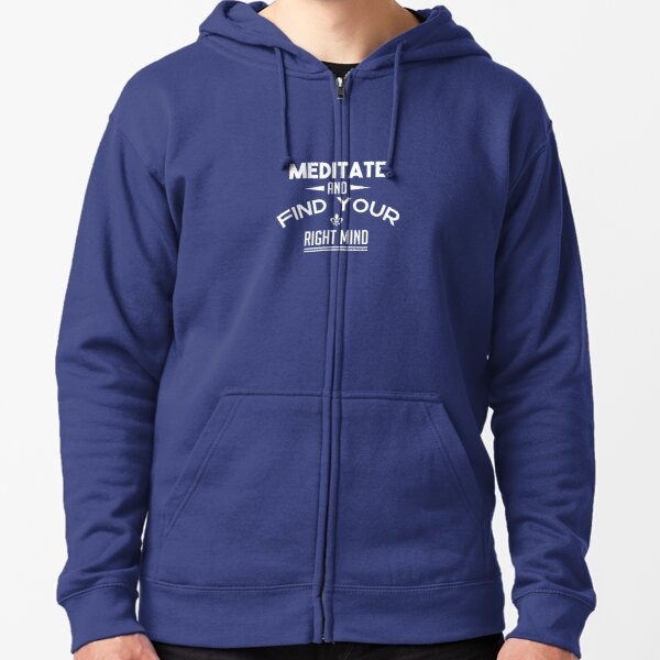 Meditate and Find Your Right Mind Zipped Hoodie
