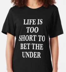 Life's too short to bet the under tee shirt Slim Fit T-Shirt