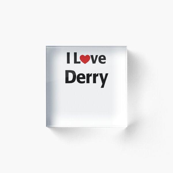 I Love Derry Acrylic Block