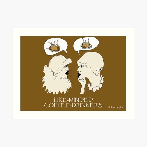 LIKE-MINDED COFFEE DRINKERS Art Print