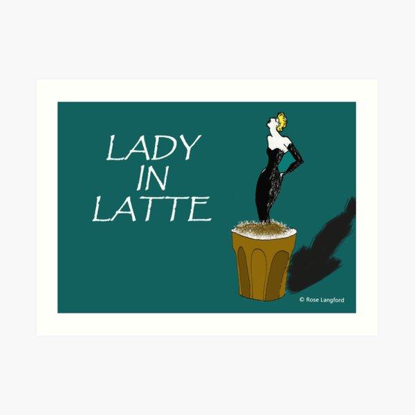 LADY IN LATTE Art Print