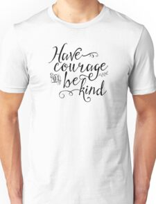 Have Courage and Be Kind (BW) Unisex T-Shirt