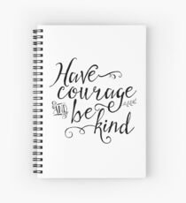 Have Courage and Be Kind (BW) Spiral Notebook
