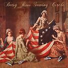 Betsy Ross Sewing Circle by EyeMagined