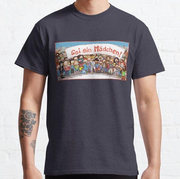 Sei ein Mädchen! Classic T-Shirt