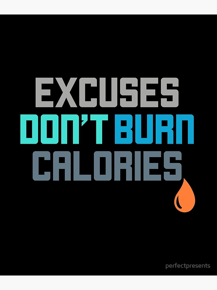 Excuses Don T Burn Calories Gym Workout Motivation Postcard By Perfectpresents Redbubble