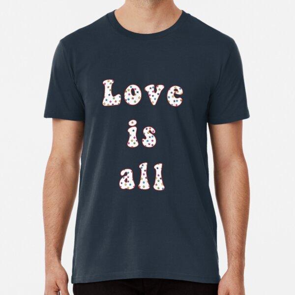 Love is all Premium T-Shirt