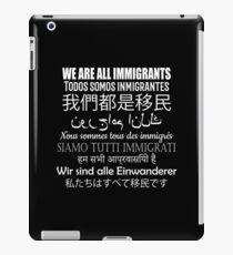 We Are All Immigrants in 9 Languages iPad Case/Skin