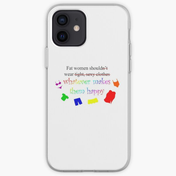 Fat Women Should Wear What Makes Them Happy iPhone Soft Case