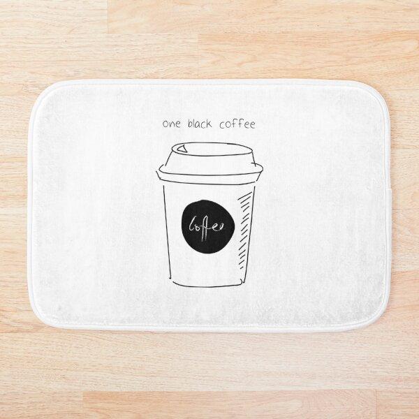 And he ordered one black coffee Bath Mat