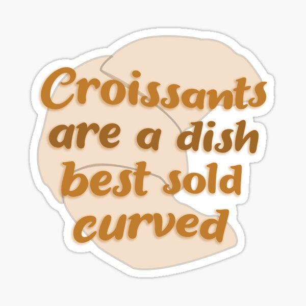 Croissants are a dish best sold curved Sticker
