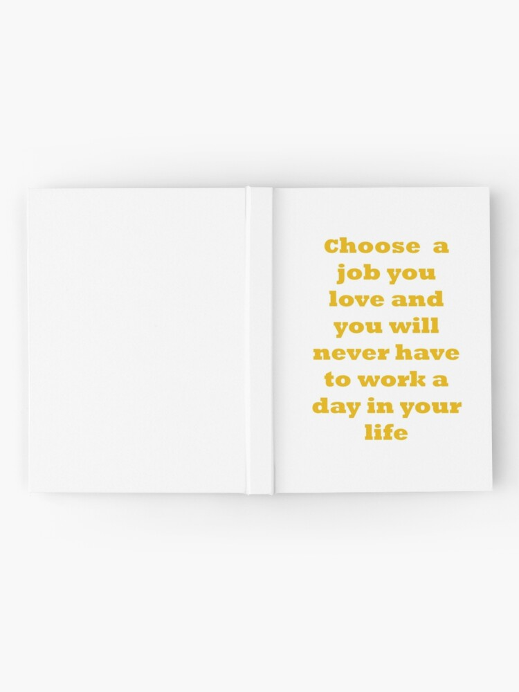 Alternate view of Choose a job you love, and you will never have to work a day in your life. Hardcover Journal