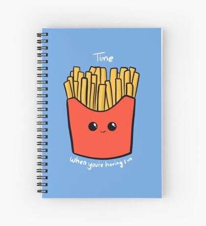 Time Fries when you're having fun Spiral Notebook