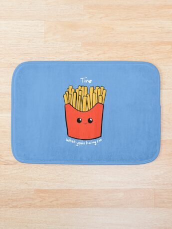 Time Fries when you're having fun Bath Mat