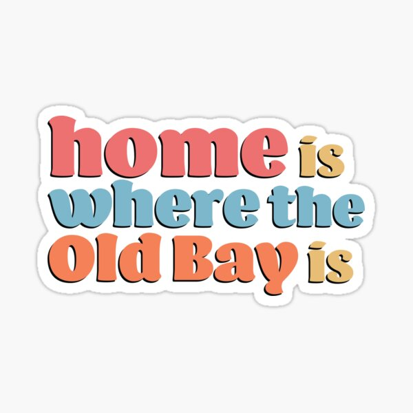 Home is Where the Old Bay is  Sticker