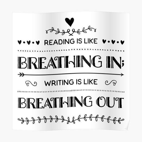 Reading Is Like Breathing In; Writing is Like Breathing Out Poster