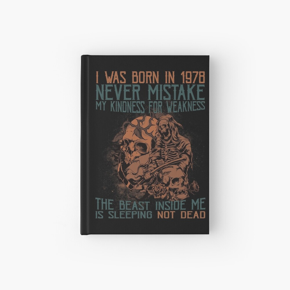 I Was Born In 1978. Never Mistake My Kindness For Weakness! Hardcover Journal