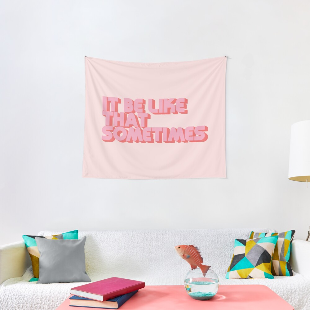 """""""It be like that sometimes"""" Pink Tapestry"""