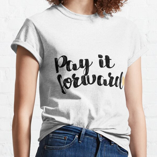 Pay It Forward Quote Classic T-Shirt
