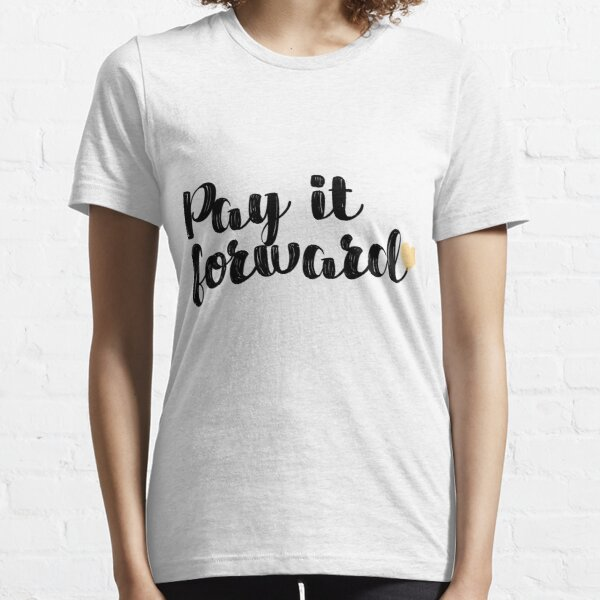 Pay It Forward Quote Essential T-Shirt